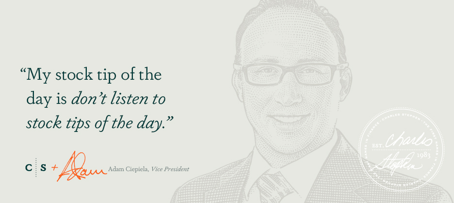 My stock tip of the day is don't listen to stock tips of the day.